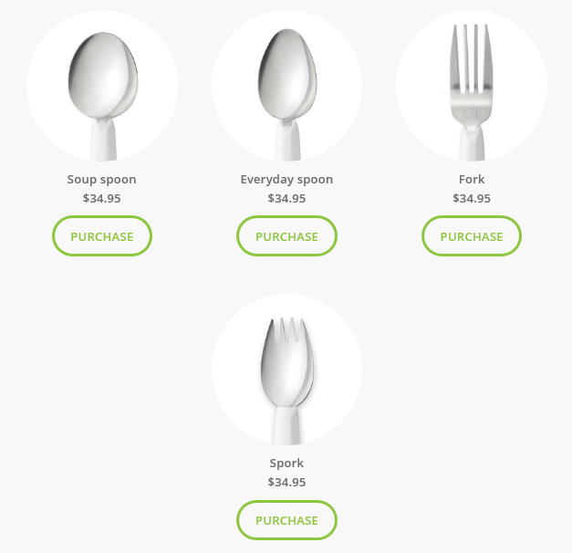 soup spoon:$34.95 purchase, Everyday spoon:$34.95 purchase, Fork:$34.95 purchase, Spork:$34.95 purchase